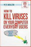 How to Kill Viruses on Your Computer for Everyday Users, Pete Moulton, 1628385839