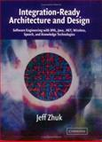 Integration-Ready Architecture and Design : Software Engineering with XML, Java, . NET, Wireless, Speech, and Knowledge Technologies, Zhuk, Jeff, 0521525837