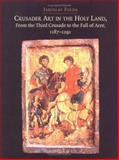 Crusader Art in the Holy Land, from the Third Crusade to the Fall of Acre, 1187-1291, Folda, Jaroslav, 0521835836