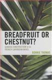 Breadfruit or Chestnut? : Gender Construction in the French Caribbean Novel, Bonnie Thomas, 0739115839