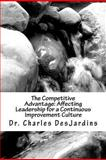 The Competitive Advantage: Affecting Leadership for a Continuous Improvement Culture, Charles DesJardins, 1463565836