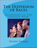 The Dispersion of Races, Walker Thomas, 1482685833