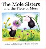 The Mole Sisters and the Piece of Moss, Roslyn Schwartz, 1550375830