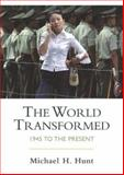 The World Transformed : 1945 to the Present, Hunt, Michael H., 0312245831