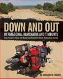 Down and Out in Patagonia, Kamchatka, and Timbuktu, Gregory W. Frazier, 076034583X