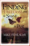 Finding Freedom from the Shame of the Past, Mike Fehlauer, 088419583X