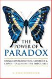 The Power of Paradox : Using Contradiction, Conflict and Chaos to Achieve the Impossible, Woodhead, H. Evan, 0973985836