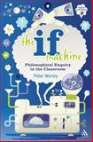 The If Machine : Philosophical Enquiry in the Classroom, Worley, Peter and Levi, Tamar, 144115583X