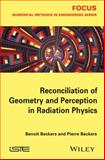 Reconciliation of Geometry and Perception in Radiation Physics, Beckers, Benoit and Beckers, Pierre, 1848215835