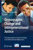 Demographic Change and Intergenerational Justice : The Implementation of Long-Term Thinking in the Political Decision Making Process, , 3642095836