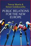 Public Relations for the New Europe, Morris, Trevor and Goldsworthy, Simon, 0230205836