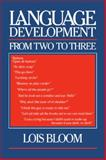 Language Development from Two to Three, Bloom, Lois, 0521435838