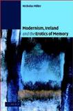 Modernism, Ireland and the Erotics of Memory, Miller, Nicholas Andrew, 0521815835
