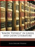 Know Thyself in Greek and Latin Literature, Eliza Gregory Wilkins, 1141245833