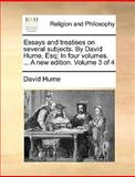 Essays and Treatises on Several Subjects by David Hume, Esq; in Four Volumes a New Edition Volume 3 Of, David Hume, 1170645836