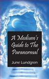 A Medium's Guide to the Paranormal, June Lundgren, 1478705833