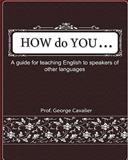 How Do You ... . ? a Guide for Teaching English to Speakers of Other Languages, Mr. Joris K.A.J.M. ridder de van der Schueren, 1499735839