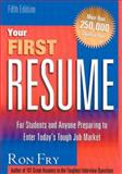Your First Resume : For Students and Anyone Preparing to Enter Today's Tough Job Market, Fry, Ron, 1564145832