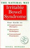 Natural Way : Irritable Bowel Syndrome: A Comprehensive Guide to Gentle, Safe and Effective Treatment, Howard, Nigel, 1852305835