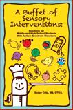 A Buffet of Sensory Interventions : Solutions for Middle and High School Students with Autism Spectrum Disorders, Culp, Susan, 1934575836