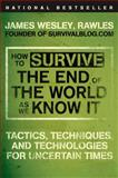How to Survive the End of the World As We Know It, James Wesley Rawles, 0452295831
