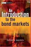 An Introduction to the Bond Markets, Brown, Patrick J., 0470015837