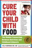 Cure Your Child with Food, Kelly Dorfman, 0761175830