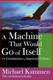 A Machine That Would Go of Itself : The Constitution in American Culture, Kammen, Michael, 141280583X