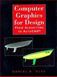 Computer Graphics for Design : From Algorithms to AutoCAD, Olfe, Daniel B., 0131595830