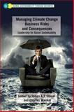 Managing Climate Change Business Risks and Consequences : Leadership for Global Sustainability, , 0230115837