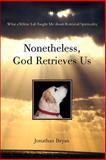 Nonetheless, God Retrieves Us, Jonathan Bryan, 059539583X