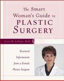 The Smart Woman's Guide to Plastic Surgery : Essential Information from a Female Plastic Surgeon, Loftus, Jean M., 0809225832