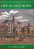 Life in Old Boise, Arthur A. Hart, 0963125834