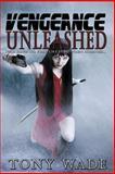 Vengeance Unleashed, TonyWade, 146802583X