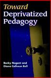 Toward Deprivatized Pedagogy, Bell, Diana Calhoun and Nugent, Becky, 157273583X