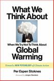 What We Think about When We (Try Not to) Think about Global Warming, Per Espen Stoknes, 1603585834