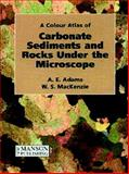 A Colour Atlas of Carbonate Sediments and Rocks under the Microscope, Adams, A. E. and MacKenzie, W. S., 1874545839