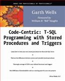 Code Centric : T-SQL Programming with Stored Procedures and Triggers, Wells, Garth, 1893115836