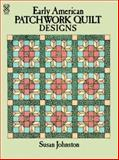 Early American Patchwork Quilt Designs, Susan Johnston, 0486245837