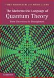 The Mathematical Language of Quantum Theory : From Uncertainty to Entanglement, Heinosaari, Teiko and Ziman, Màrio, 0521195837