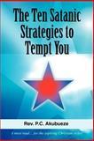 The Ten Satanic Strategies to Tempt You, P. C. Akubueze, 0595385834