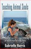 Touching Animal Souls - Developing Awareness Through the Animal World, Gabrielle Harris, 098698583X
