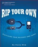Rip Your Own : Digitize Your Records and Tapes, Kim, Casey, 1598635832