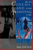 Cinema and Painting : How Art Is Used in Film, Vacche, Angela Dalle, 0292715838