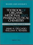 Wilson and Gisvold's Textbook of Organic Medicinal and Pharmaceutical Chemistry, Delgado, Jaime N. and Remers, William A., 0397515839
