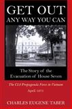 Get Out Any Way You Can : The Story of the Evacuation of House Seven: The CIA Propaganda Force in Vietnam, April 1975, Taber, Charles Eugene, 0741415836