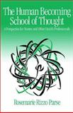 The Human Becoming School of Thought : A Perspective for Nurses and Other Health Professionals, Parse, Rosemarie Rizzo, 0761905839