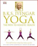 B. K. S. Iyengar Yoga, B. K. S. Iyengar and Dorling Kindersley Publishing Staff, 1465415831