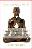 I Am a Broken Man, You Can't Break Me, Eric Fischer, 1495425835