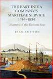 The East India Company's Maritime Service, 1746-1834 : Masters of the Eastern Seas, Sutton, Jean, 1843835835